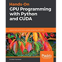 Hands-On GPU Programming with Python and CUDA: Explore high-performance parallel computing with CUDA (English Edition)
