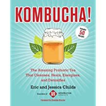 Kombucha!: The Amazing Probiotic Tea that Cleanses, Heals, Energizes, and Detoxifies (English Edition)