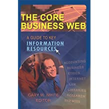 The Core Business Web: A Guide to Key Information Resources (English Edition)