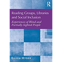 Reading Groups, Libraries and Social Inclusion: Experiences of Blind and Partially Sighted People (English Edition)