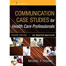 Communication Case Studies for Health Care Professionals, Second Edition: An Applied Approach (English Edition)