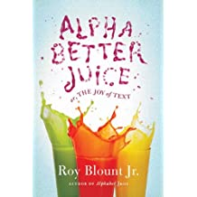 Alphabetter Juice: or, The Joy of Text (English Edition)