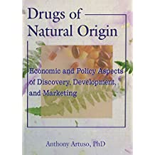 Drugs of Natural Origin: Economic and Policy Aspects of Discovery, Development, and Marketing (English Edition)