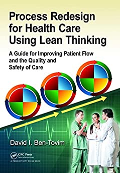 """""""Process Redesign for Health Care Using Lean Thinking: A Guide for Improving Patient Flow and the Quality and Safety of Care (English Edition)"""",作者:[Ben-Tovim, David I.]"""