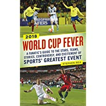 World Cup Fever: A Fanatic's Guide to the Stars, Teams, Stories, Controversy, and Excitement of Sports' Greatest Event (English Edition)