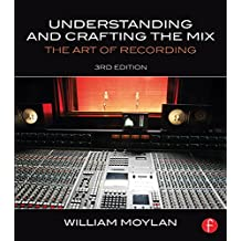 Understanding and Crafting the Mix: The Art of Recording (English Edition)