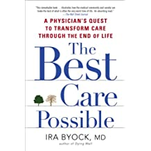 The Best Care Possible: A Physician's Quest to Transform Care Through the End of Life (English Edition)