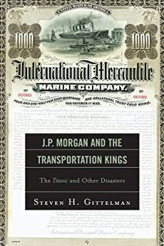 """""""J.P. Morgan and the Transportation Kings: The Titanic and Other Disasters (English Edition)"""",作者:[Gittelman, Steven H.]"""