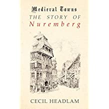 The Story of Nuremberg (Medieval Towns Series) (English Edition)