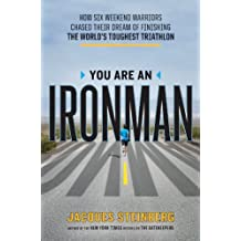 You Are an Ironman: How Six Weekend Warriors Chased Their Dream of Finishing the World's Toughest Triathlon (English Edition)