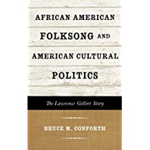 African American Folksong and American Cultural Politics: The Lawrence Gellert Story (American Folk Music and Musicians Series Book 19) (English Edition)