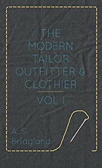 """""""The Modern Tailor Outfitter and Clothier - Vol. I. (English Edition)"""",作者:[Bridgland, A. S.]"""