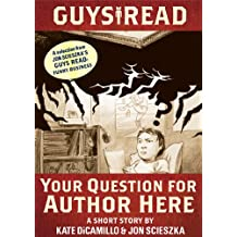 Guys Read: Your Question for Author Here: A Short Story from Guys Read: Funny Business (English Edition)