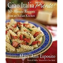 Ciao Italia Pronto!: 30-Minute Recipes from an Italian Kitchen (English Edition)