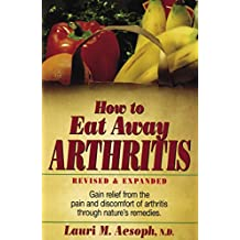 How to Eat Away Arthritis: Gain Relief from the Pain and Discomfort of Arthritis Through Nature's Remedies (English Edition)