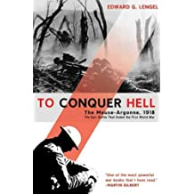 To Conquer Hell: The Meuse-Argonne, 1918 The Epic Battle That Ended the First World War (English Edition)