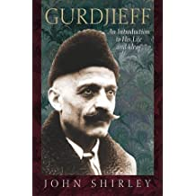Gurdjieff: An Introduction to His Life and Ideas (English Edition)