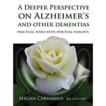 A Deeper Perspective on Alzheimer's and other Dementias: Practical Tools with Spiritual Insights (English Edition)