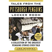 Tales from the Pittsburgh Penguins Locker Room: A Collection of the Greatest Penguins Stories Ever Told (Tales from the Team) (English Edition)