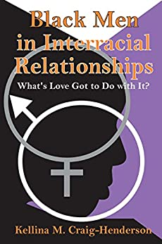 """""""Black Men in Interracial Relationships: What's Love Got to Do with It? (English Edition)"""",作者:[Craig-Henderson, Kellina]"""