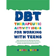 DBT Therapeutic Activity Ideas for Working with Teens: Skills and Exercises for Working with Clients with Borderline Personality Disorder, Depression, ... Emotional Sensitivities (English Edition)