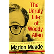 The Unruly Life of Woody Allen (English Edition)