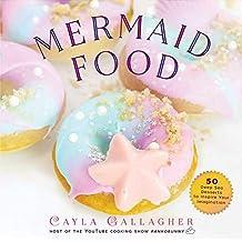 Mermaid Food: 50 Deep Sea Desserts to Inspire Your Imagination (Whimsical Treats) (English Edition)