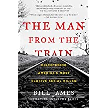 The Man from the Train: The Solving of a Century-Old Serial Killer Mystery (English Edition)