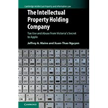 The Intellectual Property Holding Company: Tax Use and Abuse from Victoria's Secret to Apple (Cambridge Intellectual Property and Information Law) (English Edition)