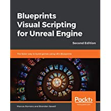 Blueprints Visual Scripting for Unreal Engine: The faster way to build games using UE4 Blueprints, 2nd Edition (English Edition)