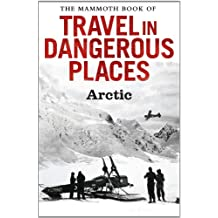 The Mammoth Book of Travel in Dangerous Places: Arctic (Mammoth Books) (English Edition)