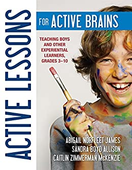 """""""Active Lessons for Active Brains: Teaching Boys and Other Experiential Learners, Grades 3–10 (English Edition)"""",作者:[James, Abigail Norfleet, Allison, Sandra Boyd, McKenzie, Caitlin Zimmerman]"""