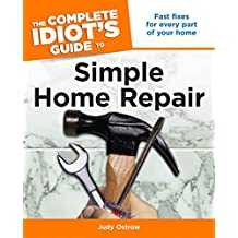 The Complete Idiot's Guide to Simple Home Repair: Fast Fixes for Every Part of Your Home (English Edition)