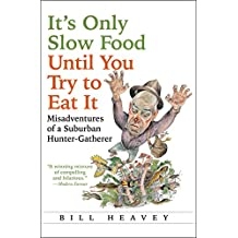 It's Only Slow Food Until You Try to Eat It: Misadventures of a Suburban Hunter-Gatherer (English Edition)
