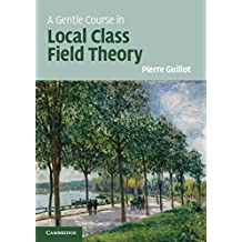A Gentle Course in Local Class Field Theory: Local Number Fields, Brauer Groups, Galois Cohomology (English Edition)