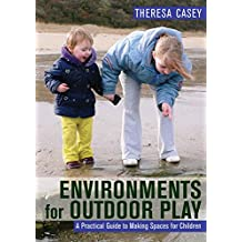 Environments for Outdoor Play: A Practical Guide to Making Space for Children (English Edition)