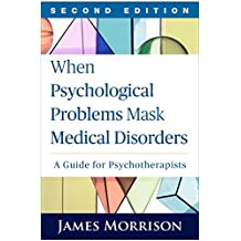 When Psychological Problems Mask Medical Disorders, Second Edition: A Guide for Psychotherapists (English Edition)