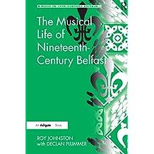 The Musical Life of Nineteenth-Century Belfast (Music in Nineteenth-Century Britain) (English Edition)