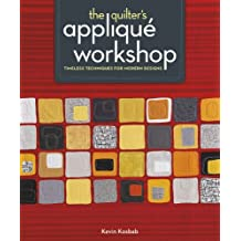 The Quilter's Applique Workshop: Timeless Techniques for Modern Designs (English Edition)