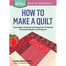 How to Make a Quilt: Learn Basic Sewing Techniques for Creating Patchwork Quilts and Projects. A Storey BASICS® Title (English Edition)