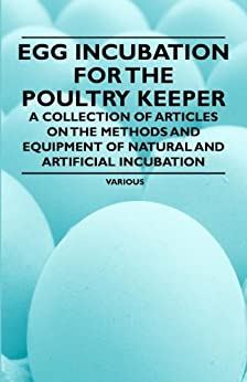 """Egg Incubation for the Poultry Keeper - A Collection of Articles on the Methods and Equipment of Natural and Artificial Incubation (English Edition)"",作者:[Various]"