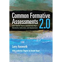 Common Formative Assessments 2.0: How Teacher Teams Intentionally Align Standards, Instruction, and Assessment (English Edition)