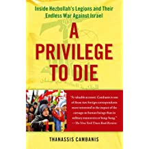 A Privilege to Die: Inside Hezbollah's Legions and Their Endless War Against Israel (English Edition)