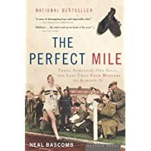 The Perfect Mile: Three Athletes, One Goal, and Less Than Four Minutes to Achieve It (English Edition)