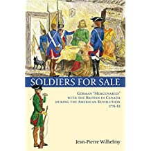 """Soldiers for Sale: German """"Mercenaries"""" with the British in Canada during the American Revolution (1776-83) (English Edition)"""