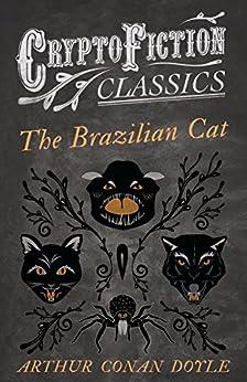 """The Brazilian Cat (Cryptofiction Classics - Weird Tales of Strange Creatures) (English Edition)"",作者:[Arthur Conan Doyle]"