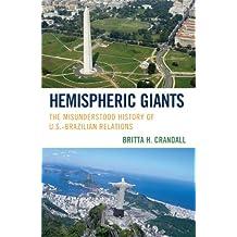 Hemispheric Giants: The Misunderstood History of U.S.-Brazilian Relations (English Edition)