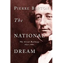The National Dream: The Great Railway, 1871-1881 (English Edition)