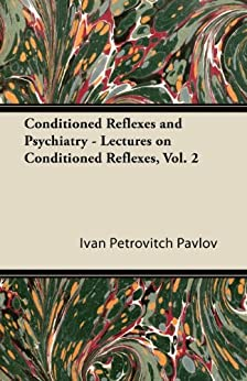 """""""Conditioned Reflexes and Psychiatry - Lectures on Conditioned Reflexes, Vol. 2 (English Edition)"""",作者:[Pavlov, Ivan Petrovitch]"""