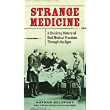 Strange Medicine: A Shocking History of Real Medical Practices Through the Ages (English Edition)
